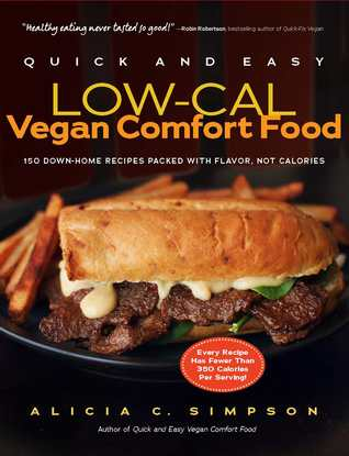 Quick and Easy Low-Cal Vegan Comfort Food by Alicia C. Simpson