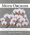Moth Orchids: The Complete Guide to Phalaenopsis