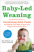 Baby-led weaning : the essential guide to introducing solid foods and helping your baby to grow up a happy and confident eater