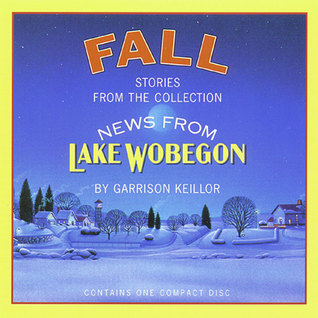News from Lake Wobegon: Fall News from Lake Wobegon