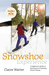 The Snowshoe Experience: A Beginner's Guide to Gearin Up & Enjoying Winter Fitness