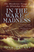 In the Wake of Madness: The...