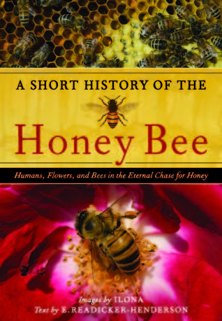A Short History of the Honey Bee by Edward Readicker-Henderson