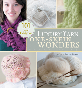 Luxury Yarn One-Skein Wonders by Judith Durant
