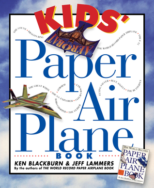 Kids' Paper Airplane Book [With Full-Color Poster of an Airport] by Ken Blackburn