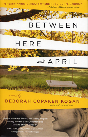 Between Here and April by Deborah Copaken Kogan