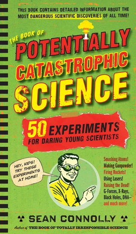 The Book of Potentially Catastrophic Science by Sean Connolly