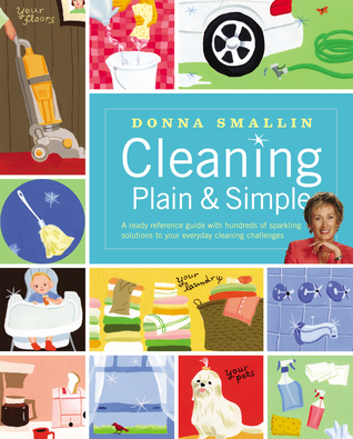 Cleaning Plain & Simple by Donna Smallin Kuper