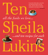 Ten: All the Foods We Love and Ten Perfect Recipes for Each