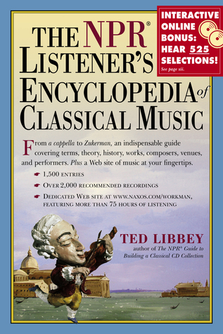 The NPR Listener's Encyclopedia of Classical Music by Ted Libbey