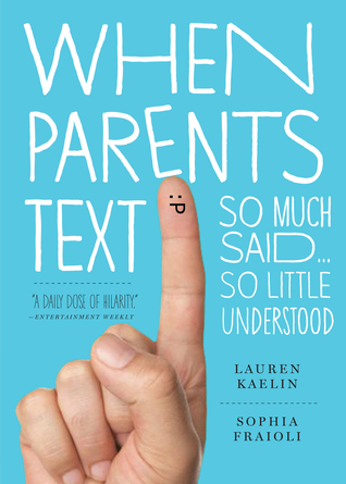 When Parents Text: So Much Said...So Little Understood