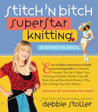 Stitch 'n Bitch Superstar Knitting by Debbie Stoller