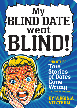 My Blind Date Went Blind! by Virginia Vitzthum
