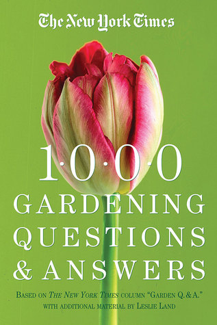 The New York Times 1000 Gardening Questions and Answers by Dora Galitzki