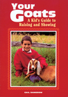 Your Goats: A Kid's Guide to Raising and Showing