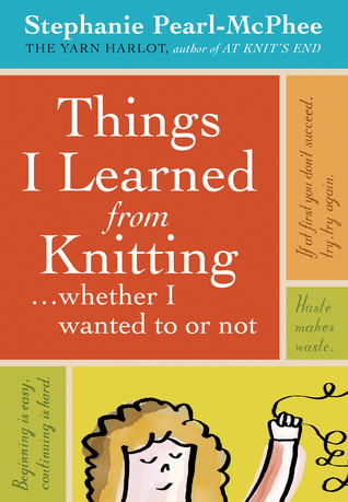 Things I Learned From Knitting by Stephanie Pearl-McPhee