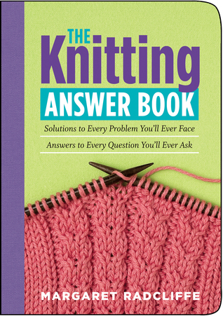 The Knitting Answer Book by Margaret Radcliffe