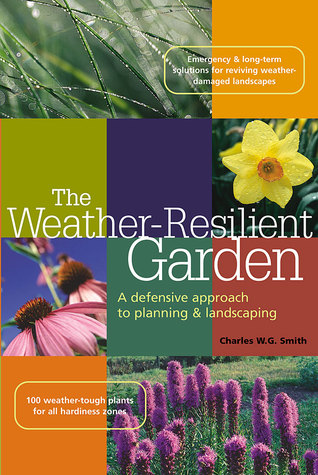 The Weather-Resilient Garden by Charles W.G. Smith