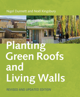 Planting Green Roofs and Living Walls by Nigel Dunnett