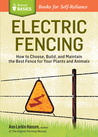 Electric Fencing: A Storey Basics Title. Design, Installation, Use