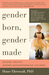Gender Born, Gender Made: Raising Healthy Gender-Nonconforming Children