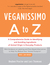 Veganissimo A to Z: A Comprehensive Guide to Identifying and Avoiding Ingredients of Animal Origin in Everyday Products