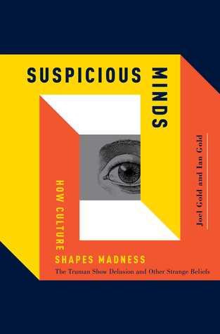 Download online for free Suspicious Minds: How Culture Shapes Madness by Ian Gold, Joel Gold PDF
