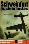 Schweinfurt: Disaster In The Skies:  (Ballantine's Illustrated History of the Violent Century: Campaign Book #17)