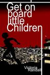 Get on Board Little Children (Book 1 of Children in Hiding)