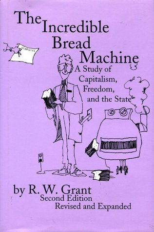 The Incredible Bread Machine by R.W. Grant