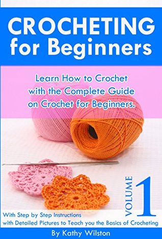with the Complete Guide on Crochet for Beginners. With Step by Step ...