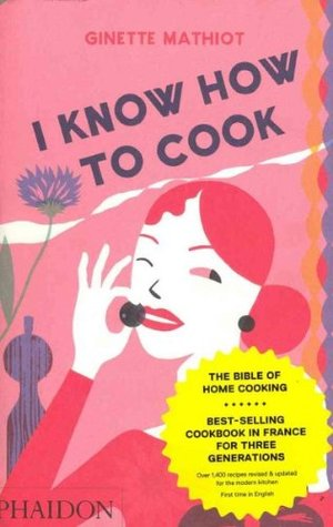 I Know How to Cook by Ginette Mathiot