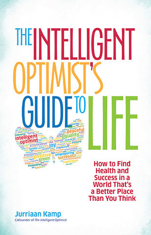 The Intelligent Optimist's Guide to Life by Jurriaan Kamp