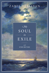 My Soul in Exile and Other Writings by Zabel Yessayan