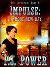 Impulse: A Whole New Day (The Infected, #8)