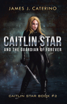 Caitlin Star and the Guardian of Forever: Caitlin Star book #2