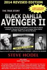 Black Dahlia Avenger II: Presenting the Follow-Up Investigation and Further Evidence Linking Dr. George Hill Hodel to Los Angeles' s Black Dahlia and other 1940s LONE WOMAN MURDERS