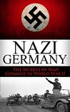 World War 2 Nazi Germany: The Secrets of Nazi Germany in World War II (Nazi Germany, the third reich, rise and fall, the wolf's lair, Hitler, World War ... Germany, Nuremberg Trials,auschwitz Book 1)