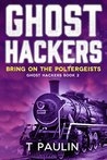 Bring on the Poltergeists (Ghost Hackers Book 2)