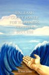 Unleash Godly Power for Happiness, Health & Success