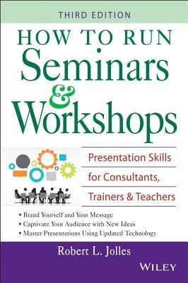 How to Run Seminars and Workshops by Rob Jolles