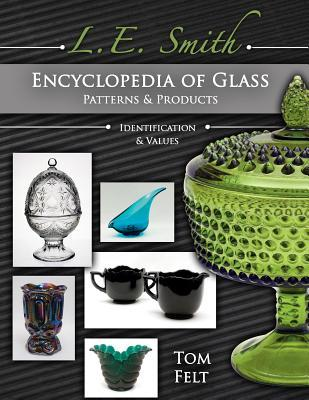 L. E. Smith Encyclopedia of Glass Patterns & Products: Identification & Values