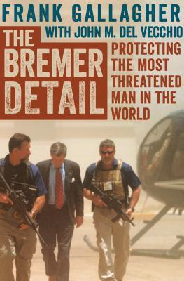 The Bremer Detail: Protecting the Most Threatened Man in the World