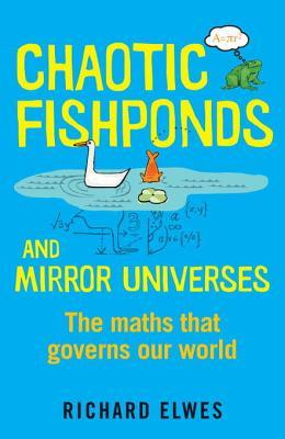 Chaotic Fishponds and Mirror Universes: The Strange Math Behind the Modern World