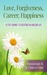 Love, Forgiveness, Career, Happiness - 12 Step Journey to Creating an Amazing Life