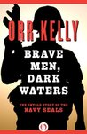 Brave Men, Dark Waters: The Untold Story of the Navy SEALs