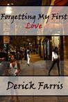 Forgetting My First Love by Derick Shawn Farris