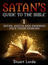 Satan's Guide to the Bible: 1 Satan, Hitch and Snikwad Face Their Demons
