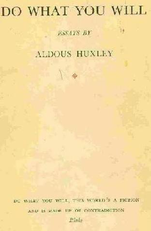 Aldous Huxley do what you will