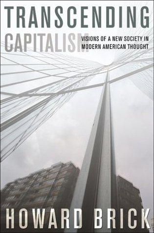 Download for free Transcending Capitalism: Visions of a New Society in Modern American Thought ePub